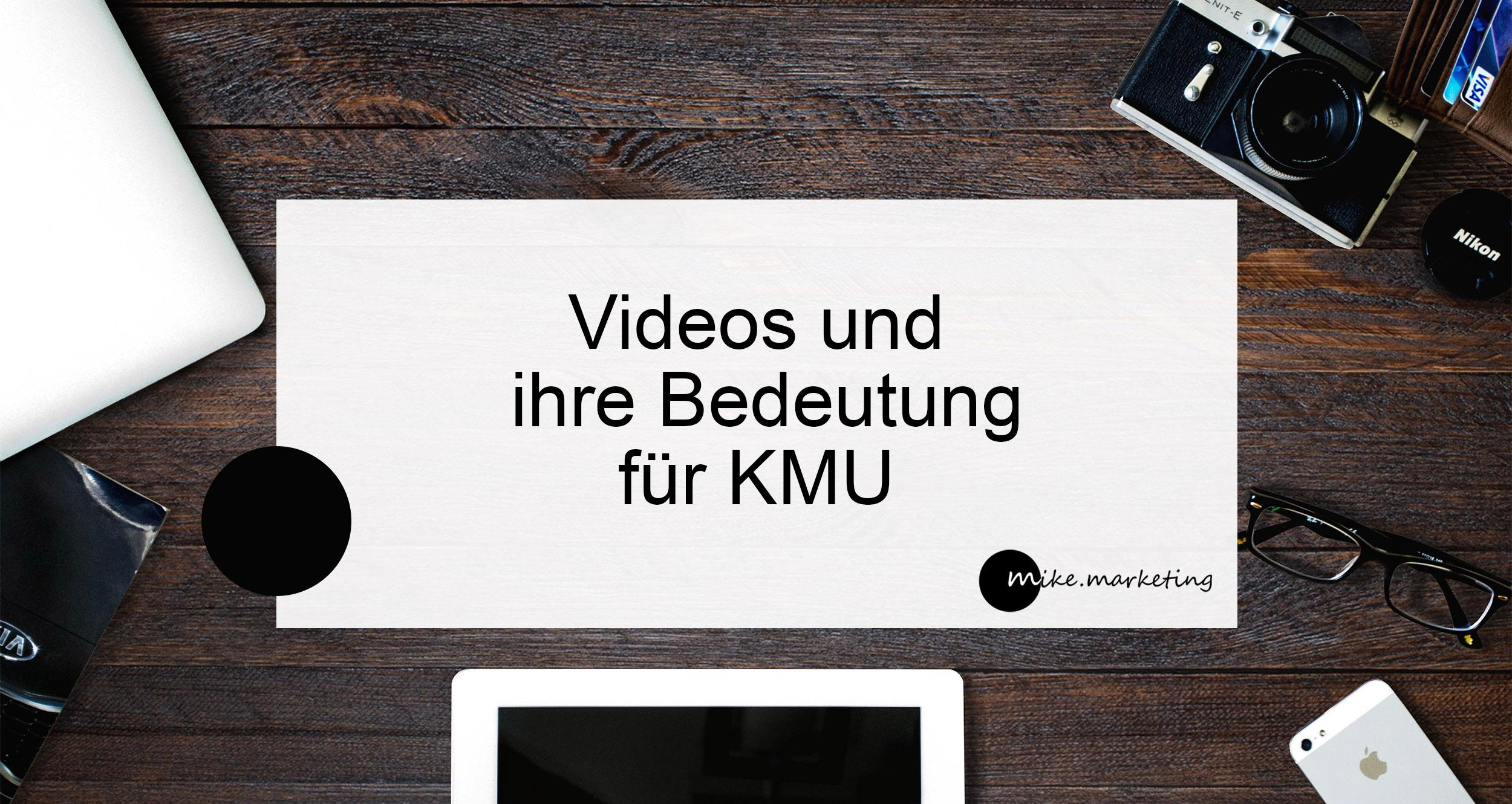 Videos und ihre Bedeutung für KMU_mikemarketing